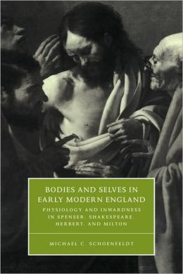 Bodies and Selves in Early Modern England: Physiology and Inwardness in Spenser, Shakespeare, Herbert, and Milton