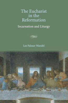 The Eucharist in the Reformation: Incarnation and Liturgy