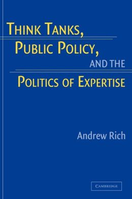 Think Tanks, Public Policy, and the Politics of Expertise