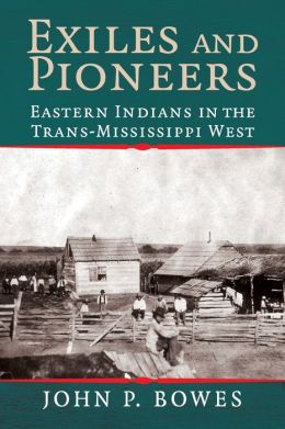Exiles and Pioneers: Eastern Indians in the Trans-Mississippi West