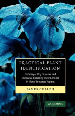 Practical Plant Identification: Including a Key to Native and Cultivated Flowering Plants in North Temperate Regions