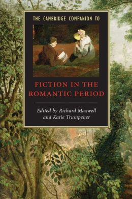 The Cambridge Companion to Fiction of the Romantic Period
