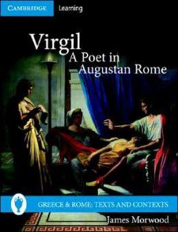 Virgil, A Poet in Augustan Rome