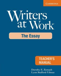 Writers at Work: The Essay Teacher's Manual