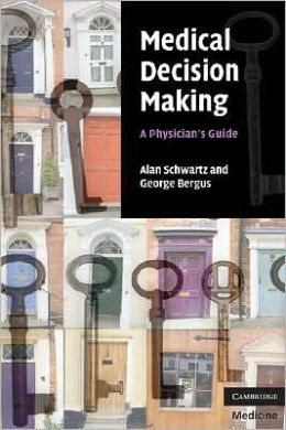 Medical Decision Making: A Physician's Guide