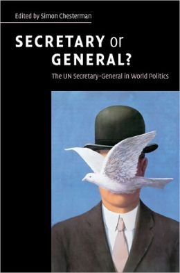 Secretary or General?: The UN Secretary-General in World Politics