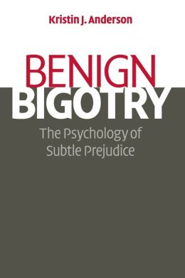 Benign Bigotry: The Psychology of Subtle Prejudice