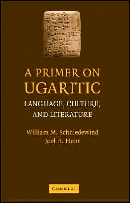 A Primer on Ugaritic: Language, Culture and Literature