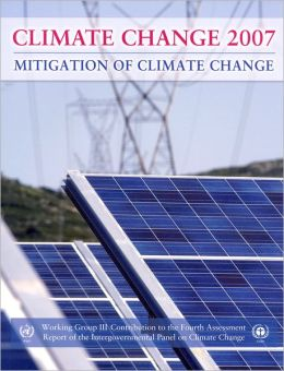 Climate Change 2007: Mitigation of Climate Change: Working Group III contribution to the Fourth Assessment Report of the IPCC
