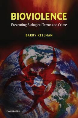 Bioviolence: Preventing Biological Terror and Crime