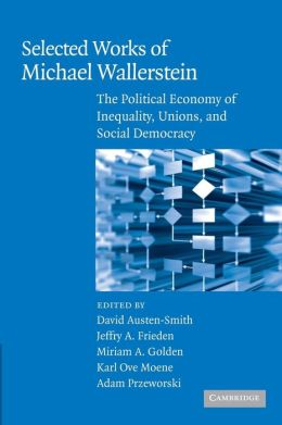 Selected Works of Michael Wallerstein: The Political Economy of Inequality, Unions, and Social Democracy