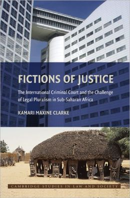 Fictions of Justice: The International Criminal Court and the Challenge of Legal Pluralism in Sub-Saharan Africa