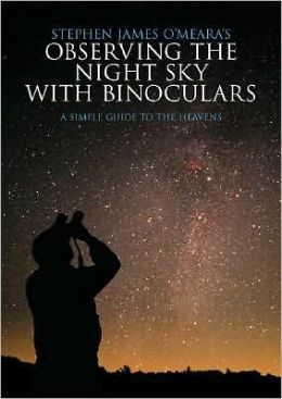 Stephen James O'Meara's Observing the Night Sky with Binoculars: A Simple Guide to the Heavens