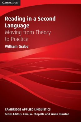 Reading in a Second Language: Moving from Theory to Practice (Cambridge Applied Linguistics Series)