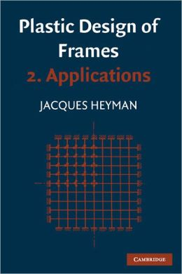 Plastic Design of Frames: Volume 2, Applications