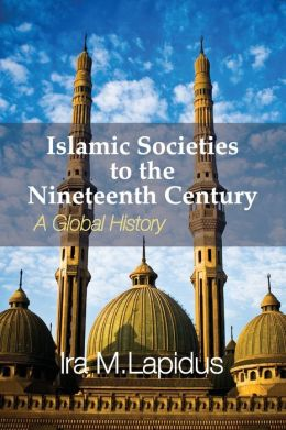 Islamic Societies to the Nineteenth Century: A Global History