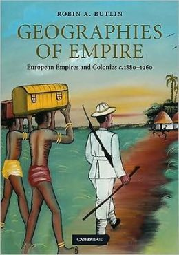 Geographies of Empire: European Empires and Colonies c.1880-1960