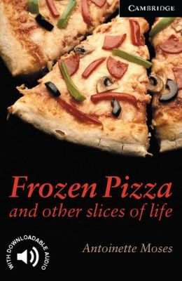 Frozen Pizza and Other Slices of Life (Cambridge English Readers Series, Level 6)