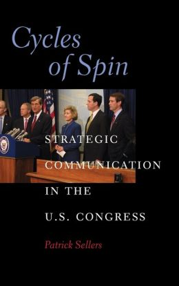 Cycles of Spin: Strategic Communication in the U. S. Congress