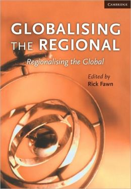 Globalising the Regional, Regionalising the Global: Volume 35, Review of International Studies