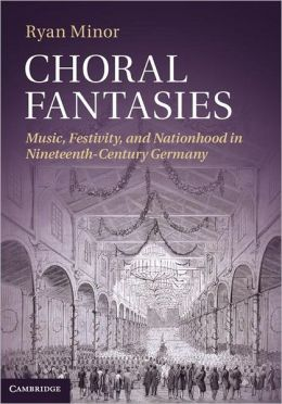 Choral Fantasies: Music, Festivity, and Nationhood in Nineteenth-Century Germany
