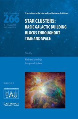 Star Clusters (IAU S266): Basic Galactic Building Blocks Throughout Time and Space