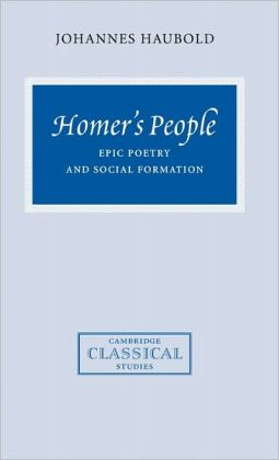 Homer's People: Epic Poetry and Social Formation