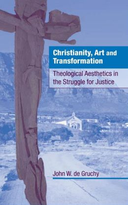 Christianity, Art and Transformation: Theological Aesthetics in the Struggle for Justice