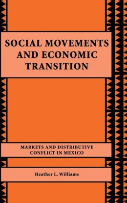 Social Movements and Economic Transition: Markets and Distributive Conflict in Mexico