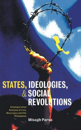 States, Ideologies, and Social Revolutions: A Comparative Analysis of Iran, Nicaragua, and the Philippines