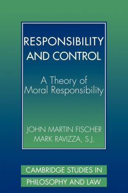 Responsibility and Control: A Theory of Moral Responsibility