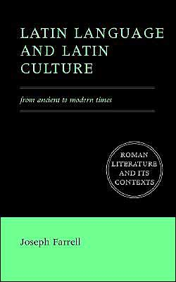 Latin Language and Latin Culture: From Ancient to Modern Times
