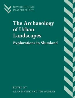 The Archaeology of Urban Landscapes: Explorations in Slumland
