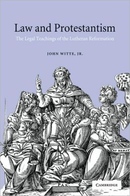 Law and Protestantism: The Legal Teachings of the Lutheran Reformation