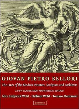 Giovan Pietro Bellori: The Lives of the Modern Painters, Sculptors and Architects: A New Translation and Critical Edition
