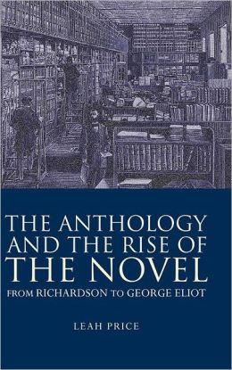 The Anthology and the Rise of the Novel: From Richardson to George Eliot