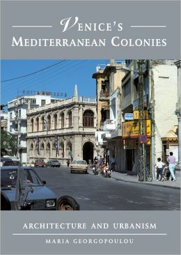 Venice's Mediterranean Colonies: Architecture and Urbanism