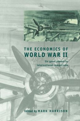 The Economics of World War II: Six Great Powers in International Comparison