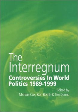The Interregnum: Controversies in World Politics, 1989-1999