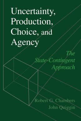 Uncertainty, Production, Choice, and Agency: The State-Contingent Approach