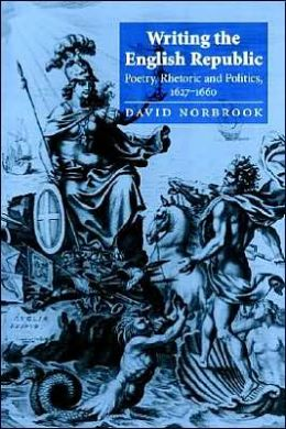 Writing the English Republic: Poetry, Rhetoric and Politics, 1627-1660