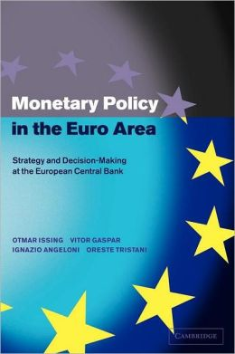 Monetary Policy in the Euro Area: Strategy and Decision-Making at the European Central Bank