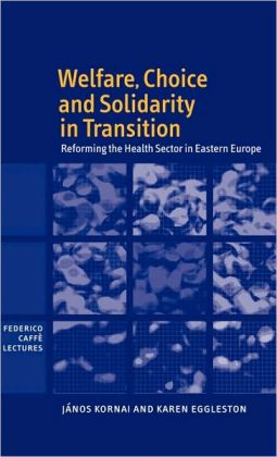 Welfare, Choice and Solidarity in Transition: Reforming the Health Sector in Eastern Europe