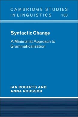 Syntactic Change: A Minimalist Approach to Grammaticalization