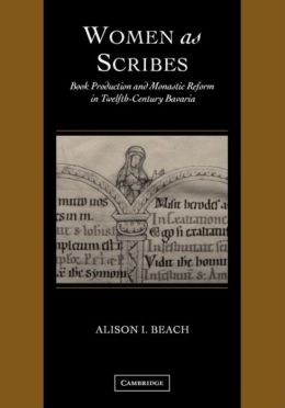 Women as Scribes: Book Production and Monastic Reform in Twelfth-Century Bavaria