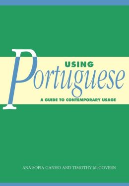 Using Portuguese: A Guide to Contemporary Usage