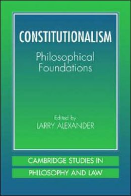 Constitutionalism: Philosophical Foundations
