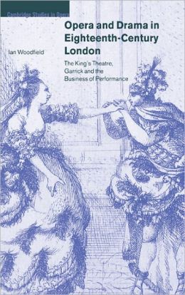 Opera and Drama in Eighteenth-Century London: The King's Theatre, Garrick and the Business of Performance