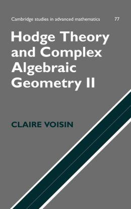 Hodge Theory and Complex Algebraic Geometry II, Volume 2