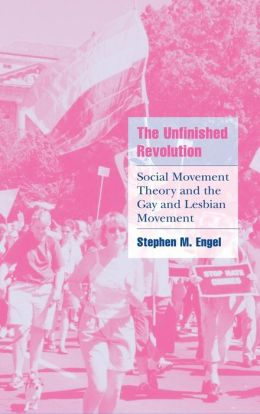 The Unfinished Revolution: Social Movement Theory and the Gay and Lesbian Movement